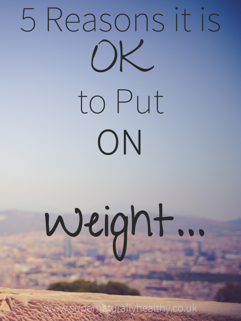 5-reasons-it-is-ok-to-put-on-weight